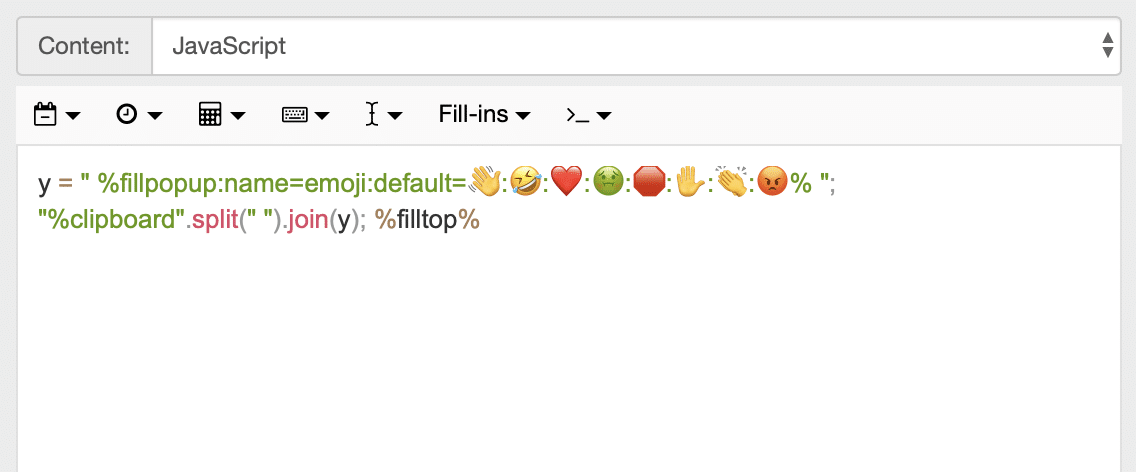 "Snippet content: y = "" %fillpopup:name=emoji:default=👋:🤣:❤️:🤢:🛑:✋:👏:😡% ""; ""%clipboard"".split("" "").join(y); %filltop%"