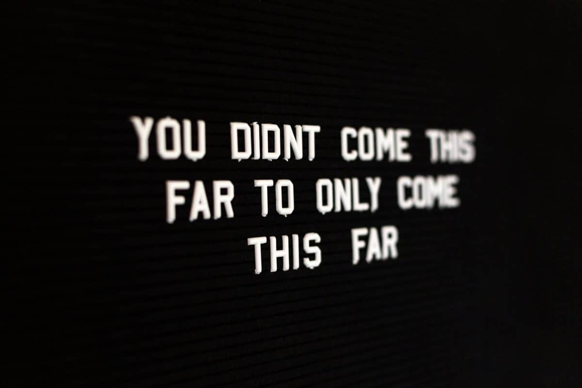 """quote reading """"you didn't come this far to only come this far"""""""