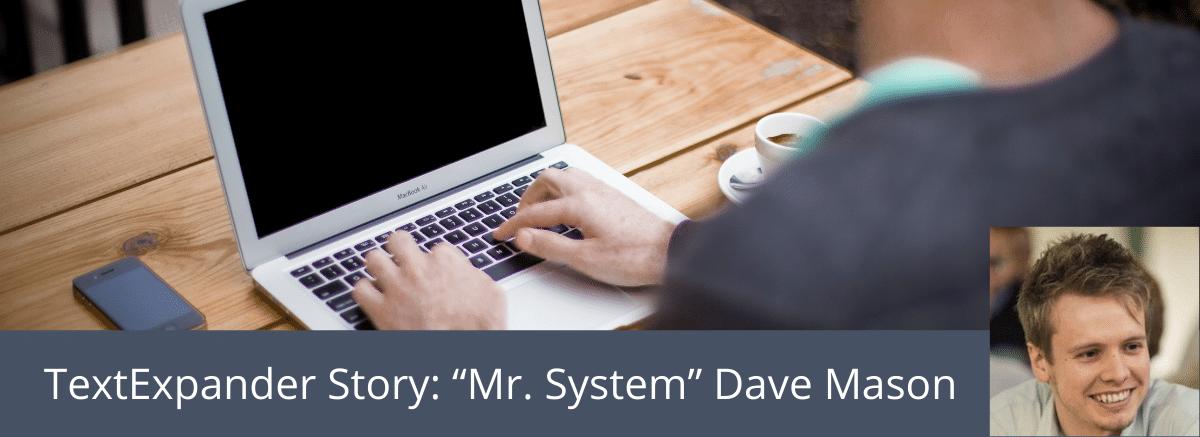 "TextExpander Story_ ""Mr. System"" Dave Mason"